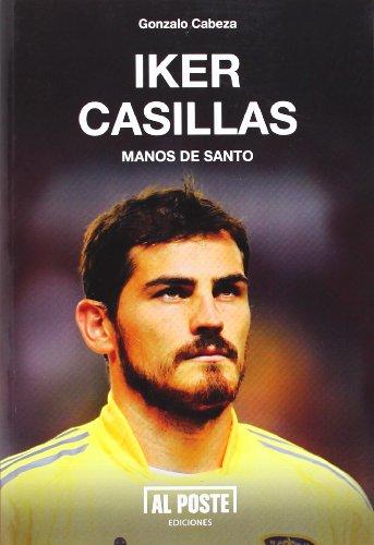 Iker Casillas: Manos de Santo (Deportes - Futbol) por Gonzalo Cabeza