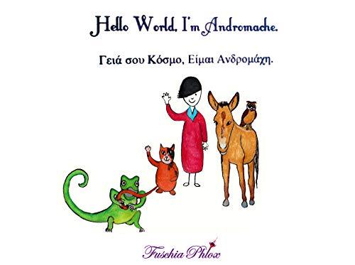 Hello World, I'm Andromache. : Bilingual Children's book. English/Greek (English Edition)