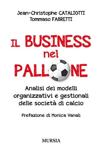 Il business nel pallone: Analisi dei modelli organizzativi e gestionali delle società di calcio (Calcio, bicicletta e altri sport)