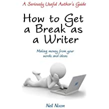 How to Get a Break as a Writer (A Seriously Useful Author's Guide)
