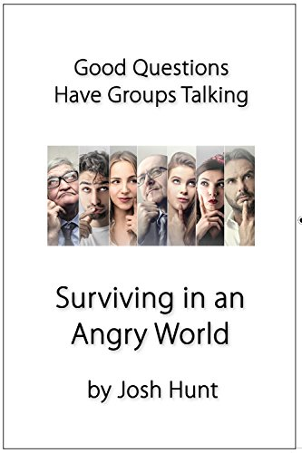 Good Questions Have Groups Talking -- Surviving in an Angry World
