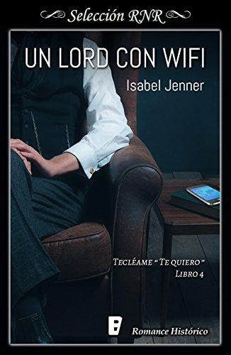 Un lord con wifi (Serie Tecléame te quiero 4) de [Jenner, Isabel]