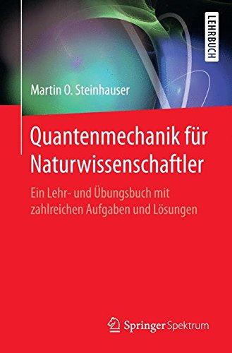 Quantenmechanik für Naturwissenschaftler: Ein Lehr- und Übungsbuch mit zahlreichen Aufgaben und Lösungen