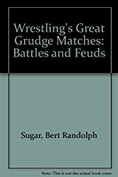 Wrestling's Great Grudge Matches: Battles and Feuds by Bert Randolph Sugar (1987-04-02)