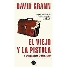 El viejo y la pistola: Y otros relatos de True Crime (Spanish Edition)