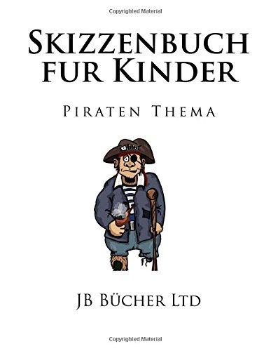 Skizzenbuch fur Kinder: Piraten Thema