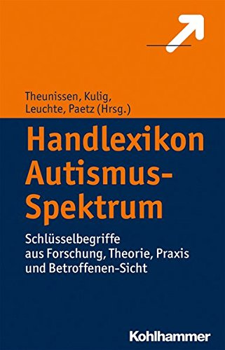 Handlexikon Autismus-Spektrum: Schlüsselbegriffe aus Forschung, Theorie, Praxis und Betroffenen-Sicht