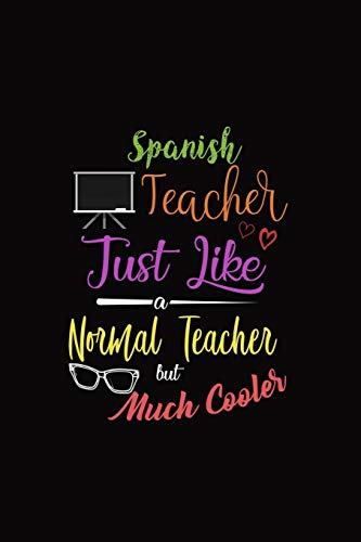 Spanish Teacher Just Like A Normal Teacher But Much Cooler: A 6 x 9 Inch Matte Softcover Paperback Notebook Journal With 120 Blank Lined Pages -