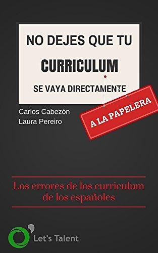 No dejes que tu Curriculum se vaya directamente a la papelera: ¿En qué fallan los Curriculum de los españoles? por Carlos Cabezón