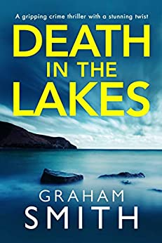 Death in the Lakes: A gripping crime thriller with a stunning twist by [Smith, Graham]