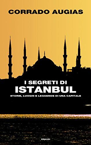 I segreti di Istanbul: Storie, luoghi e leggende di una capitale (Frontiere Einaudi) (Italian Edition) por Corrado Augias