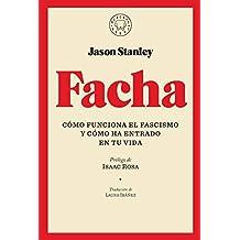 Facha: Cómo funciona el fascismo y cómo ha entrado en tu vida