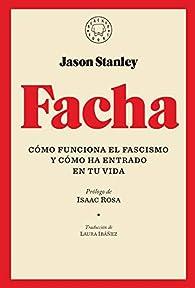 Facha: Cómo funciona el fascismo y cómo ha entrado en tu vida par Jason Stanley