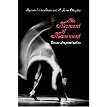 [(The Moment of Movement: Dance Improvisation)] [ By (author) Lynne Anne Blom, By (author) L.Tarin Chaplin ] [October, 2011]