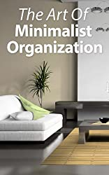 The Art Of Minimalist Organization: The Minamalist Way To Organize, Clean, And Keep Your Home Spotless (English Edition)