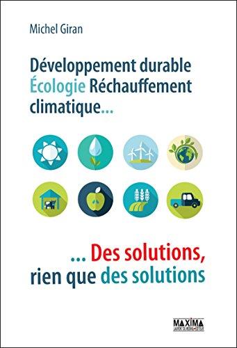 Développement durable, écologie, réchauffement climatique...: des solutions, rien que des solutions par Michel Giran