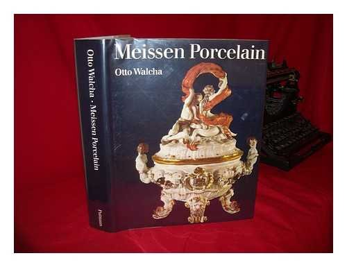 Meissen Porcelain / Otto Walcha ; Photographs by Ulrich Frewel and Klaus G. Beyer ; Edited by Helmut Reibig ; English Translation by Edmund Launert