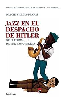 Jazz en el despacho de Hitler: Otra forma de ver las guerras de [Planas, Marcel Plàcid García]