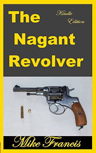 The Nagant Revolver: Four Original Design Ideas in One Sidearm (English Edition) -