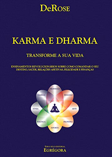 Karma e Dharma: Ensinamentos revolucionários sobre como comandar o seu destino, saúde, relações afetivas, felicidade e finanças. (Portuguese Edition) por DeRose