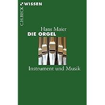 Die Orgel: Instrument und Musik