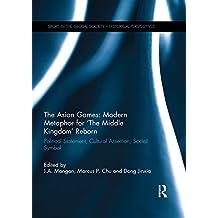 The Asian Games: Modern Metaphor for 'The Middle Kingdom' Reborn: Political Statement, Cultural Assertion, Social Symbol