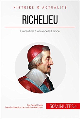 Richelieu: Un cardinal à la tête de la France (Grandes Personnalités t. 13)