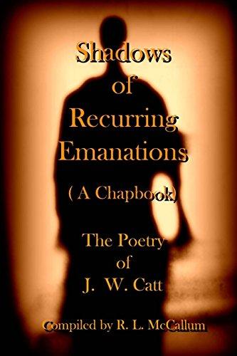Shadow of Recurring Emanations: (A Chapbook) por James William Catt