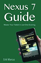 Nexus 7 Guide: Master Your Tablet in Just One Evening by Erik Marcus (2012-11-24)