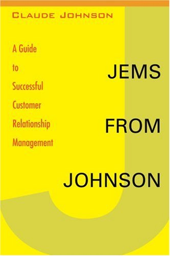 Jems from Johnson: A Guide to Successful Customer Relationship Management PDF Books