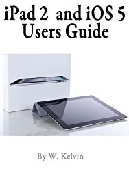 iPad 2 and iOS 5 Users Guide User's Guide to getting the most out of your Ipad 2 and iOS 5