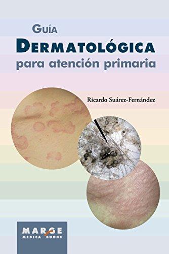 Guía dermatológica para atención primaria por Ricardo Suárez-Fernández