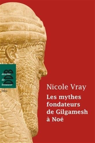 Les mythes fondateurs de Gilgamesh à Noé