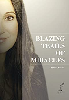 Blazing Trails of Miracles (English Edition) von [Müller, Annette]