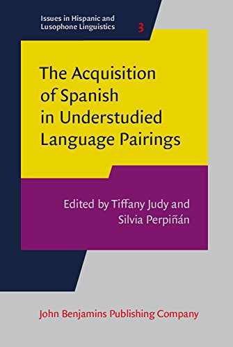 The Acquisition of Spanish in Understudied Language Pairings (Issues in Hispanic and Lusophone Linguistics, Band 3)