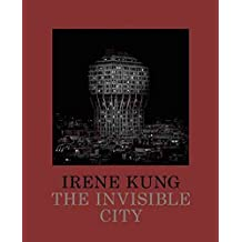[(Irene Kung: The Invisible City)] [By (author) Irene Kung ] published on (March, 2013)
