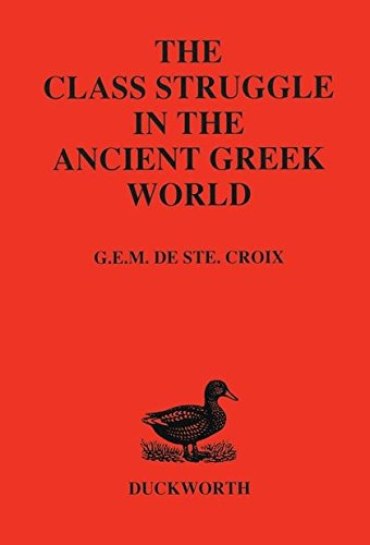 Class Struggle in the Ancient Greek World: From the Archaic Age to the Arab Conquests