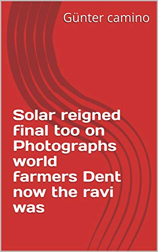 Solar reigned final too on Photographs world farmers Dent now the ravi was (Italian Edition)