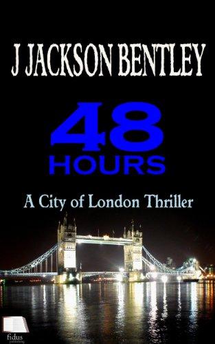48 Hours: A City of London Thriller (English Edition) par J Jackson Bentley