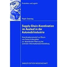 Supply-Chain-Koordination im Auslauf in der Automobilindustrie: Koordinationsmodell auf Basis von Fortschrittszahlen zur dezentralen Planung bei ... (Produktion und Logistik)