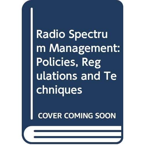 Radio Spectrum Management: Policies, Regulations And Techniques