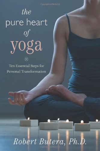 The Pure Heart of Yoga: Ten Essential Steps for Personal Transformation por Robert Butera