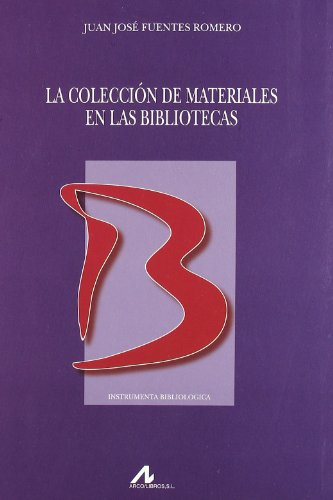 La colección de materiales en las bibliotecas (INSTRUMENTA BIBLIOLOGICA) por Juan José Fuentes Romero