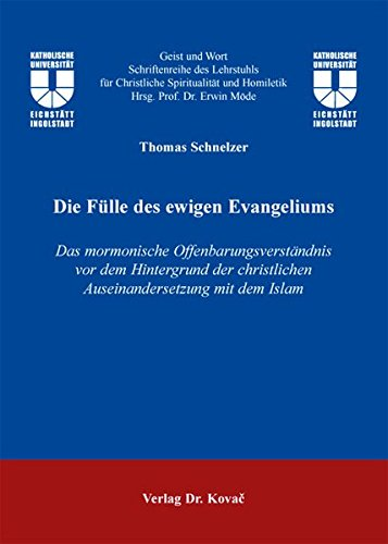 Die Fülle des ewigen Evangeliums: Das mormonische Offenbarungsverständnis vor dem Hintergrund der christlichen Auseinandersetzung mit dem Islam (Geist und Wort)