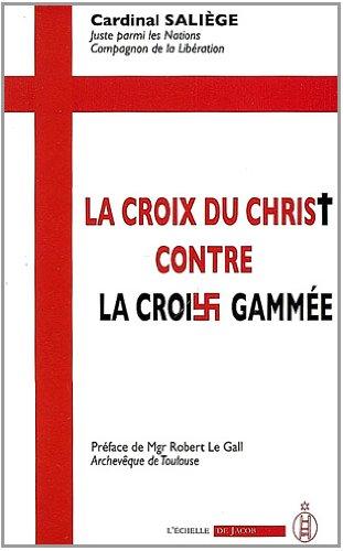 La Croix du Christ contre la croix gammée : Discours de guerre du Cardinal Saliège