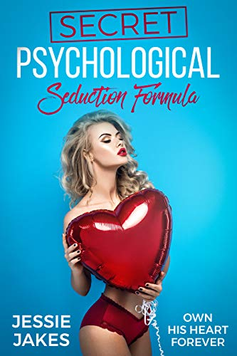 Secret Psychological Seduction Formula: Own His Heart Forever eBook