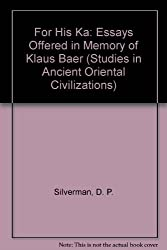 For His Ka : Essays Offered in Memory of Klaus Baer (Studies in Ancient (African Historical Sources)
