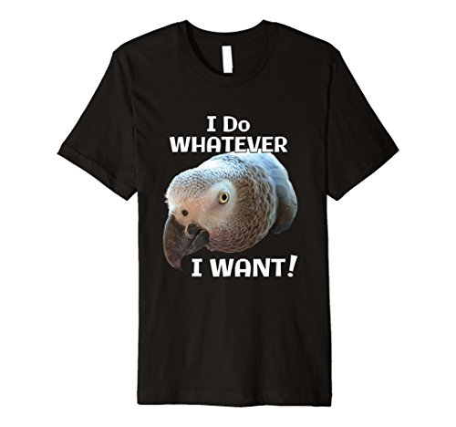 I Do Whatever I Want. Graupapageien Parrot T-Shirt -