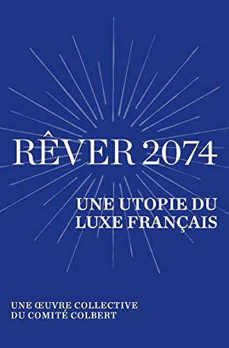 rver-2074-une-utopie-du-luxe-franais-une-uvre-collective-du-comit-colbert