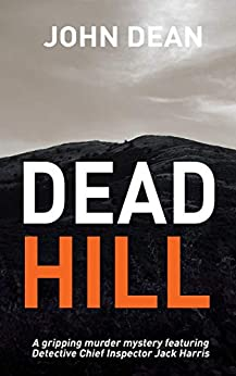 DEAD HILL: a gripping murder mystery featuring Detective Chief Inspector Jack Harris by [Dean, John]